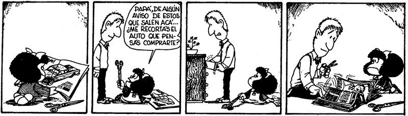 Mafalda: Papá, de algún aviso de estos que salen acá... ¿me recortas el auto que pensás comprarte? [Papá no usa las tijeras grande que Mafalda le ofrece y saca unas pequeñas]